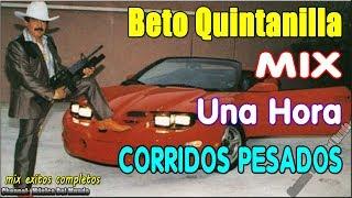 Beto Quintanilla - 1 Hora Corridos Pesados || Mix Exitos Completos