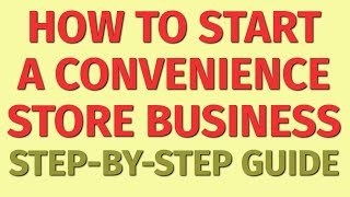 Starting a Convenience Store Business Guide | How to Start a Convenience Store Business | Ideas