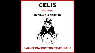 Celis - I Ain't Paying for That, Pt. II (Meme Video) Ft. Capital R & DemiGod