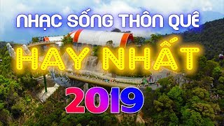 lk-nhac-song-thon-que-hay-nhat-2019-tuyet-dinh-nhac-song-phe-nuc-long-nguoi-nghe-phai-mo-that-to