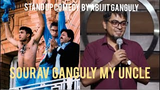 Sourav Ganguly My Uncle | Stand-up Comedy by Abijit Ganguly