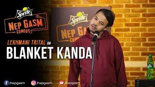 Blanket Kanda | Nepali Stand-Up Comedy | Lekhmani Trital | Nep-Gasm Comedy
