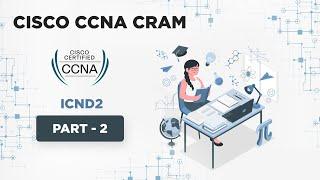 Cisco CCNA Cram - Part 2 [ICND2]