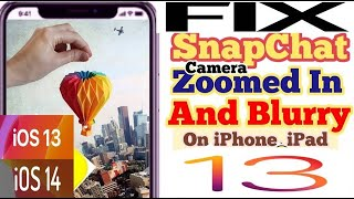 snapchat camera zoomed in and blurry issue on iPhone X, XR, XS, XS Max & 11 Pro Max after iOS update