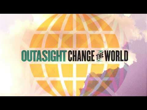 Change the World (Song) by Outasight