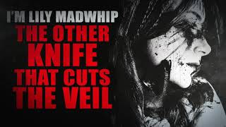""""""" Lily madwhip and the other knife that cuts the Veil"""" 