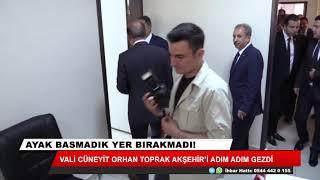 Vali Cüneyt Orhan Toprak Akşehir'i adım adım gezdi