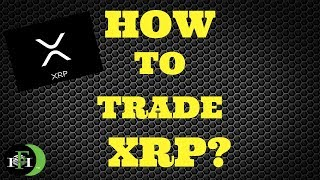 XRP RIPPLE HOW TO TRADE IT?