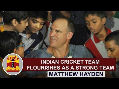 Indian-cricket-team-flourishes-as-a-strong-team--Matthew-Hayden-Cricketer-Thanthi-TV