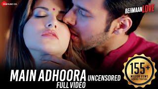 Main Adhoora - Uncensored | Beiimaan Love| Sunny Leone, Rajniesh | Yasser, Aakanksha, Sanjiv Darshan