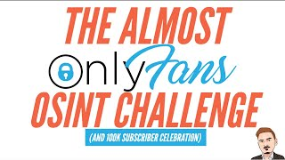 The Almost OnlyFans OSINT Challenge (and 100k subscribers!)