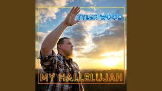 Tyler Wood My Hallelujah