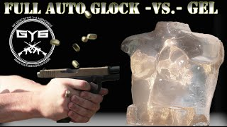 Full Auto Glock -vs.- Ballistic Gel [GY6 Ballistic Test #24]