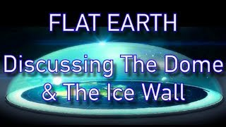 Is There A Dome or Ice Wall? (A Flat Earth Discussion w/ Vegan Warrior)
