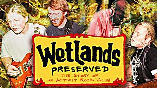 Wetlands Preserved Documentary: The Story of an Activist Rock Club