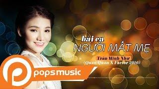 Bài Ca Người Mất Mẹ | Trần Minh Như (Quán Quân X Factor 2016)