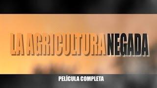 LA AGRICULTURA NEGADA - PELICULA COMPLETA