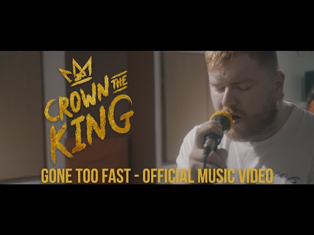Gone Too Fast  - Crown The King