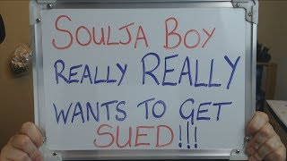SOULJA BOY Really, REALLY Wants to get SUED by Major Gaming Companies!!
