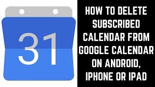 How to Delete Subscribed Calendar from Google Calendar on Android, iPhone or iPad