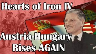 Hearts Of Iron 4: AUSTRIA-HUNGARY RISES AGAIN