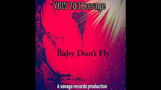 YBW 203 Savage - Baby Don't Fly