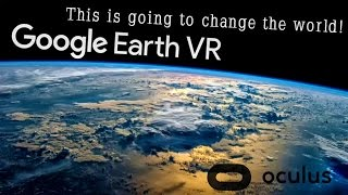 Google Earth VR - This Is Going To Change The World! (Oculus + Touch)