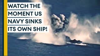 Watch The Incredible Moment The US Navy Sinks Its Own Vessel
