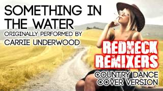 Something In The Water (Country Dance Redneck Remix) [Cover Tribute to Carrie Underwood]