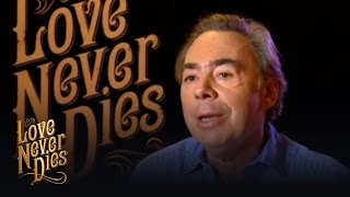 Andrew Lloyd Webber on Love Never Dies | Love Never Dies