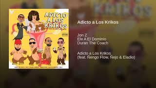 Adicto a Los Krikos - Jon Z, El Dominio ft. Ñengo Flow, Ñejo, Eladio Carrion