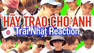 Japanese boys Reaction - HÃY TRAO CHO ANH - SƠN TÙNG M-TP