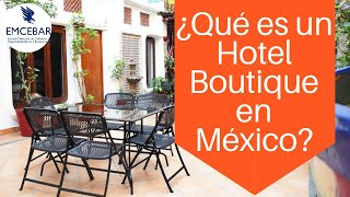 ¿Qué Es Un Hotel Boutique En México?