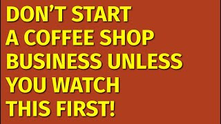 How to Start a Coffee Shop Business | Including Free Coffee Shop Business Plan Template