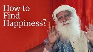 How to Find Happiness? | Sadhguru