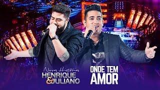 Henrique e Juliano - Onde Tem Amor - DVD Novas Histórias - Ao vivo em Recife