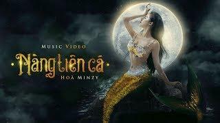 Nàng Tiên Cá (NTC) - Hòa Minzy  | Official Music Video