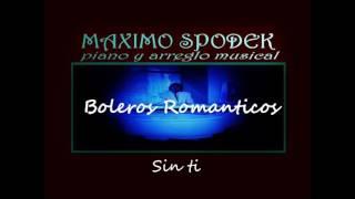 MAXIMO SPODEK, BOLEROS ROMANTICOS, SIN TI, EN PIANO Y ARREGLO INSTRUMENTAL
