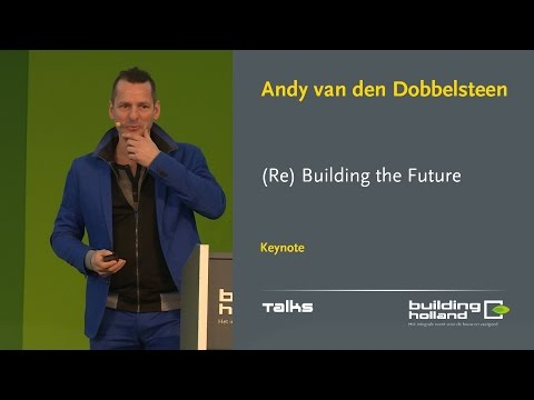 (Re)Building the Future - Andy van den Dobbelsteen