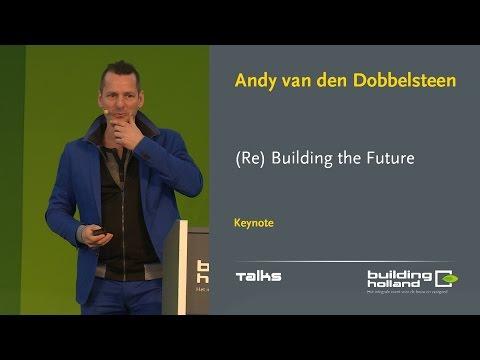(Re)Building the Future - Andy van den Dobbelsteen