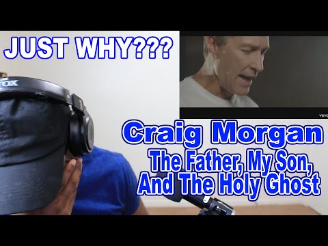 Craig Morgan - The Father, My Son, and the Holy Ghost REACTION! I JUST COULDNT DO THIS ONE IM SORRY