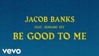 Jacob Banks - Be Good To Me ft. Seinabo Sey [Official Audio] ft. Seinabo Sey
