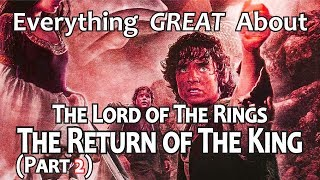 Everything GREAT About The Lord of The Rings: The Return of The King! (Part 2)