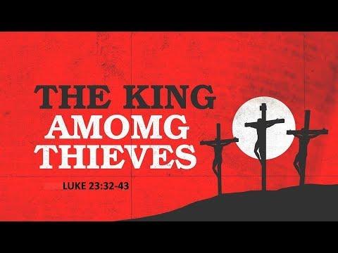 The King among Thieves – Luke 23:32-43