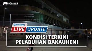 LIVE UPDATE: Kondisi Terkini Pelabuhan Bakauheni Lampung Selatan