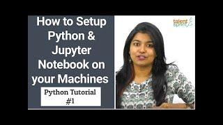 How to Setup Python and Jupyter | Python Tutorial #1 |  TalentSprint
