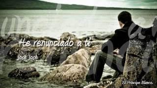 He renunciado a ti - José José (Lyrics) - hg