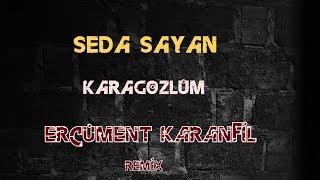 Seda Sayan - Karagözlüm (Ercüment Karanfil Remix)