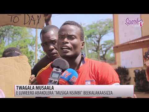 E Luwero abakolera' Musiga nsimbi' beekalakaasizza, bagala musaala