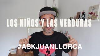 LOS NIÑOS Y LAS VERDURAS   #askjuanllorca
